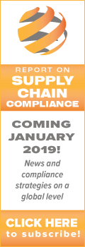 Report on Supply Chain Compliance | Coming January 2019! News and compliance strategies on a global level. | Click here to subscribe >