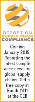 Report on Supply Chain Compliance | Coming January 2019! Reporting the latest compliance news for global supply chains. Get a free copy at Booth #411 at the CEI!