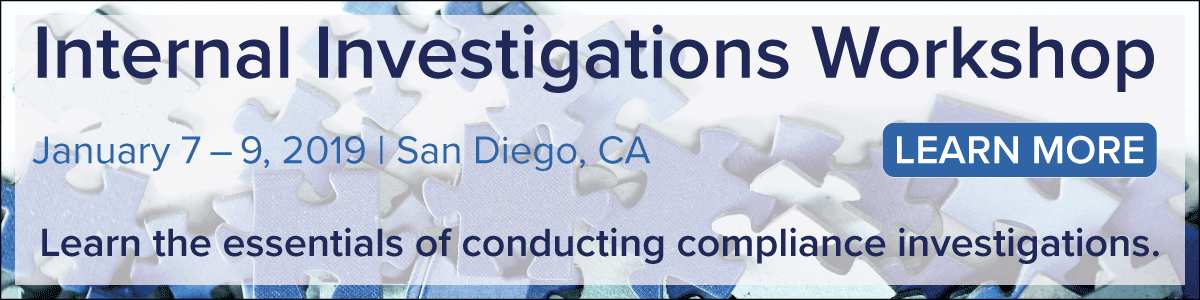 Register for the Internal Investigations Workshop to learn the essentials of conducting compliance investigations | January 7-9 in San Diego | Learn More >